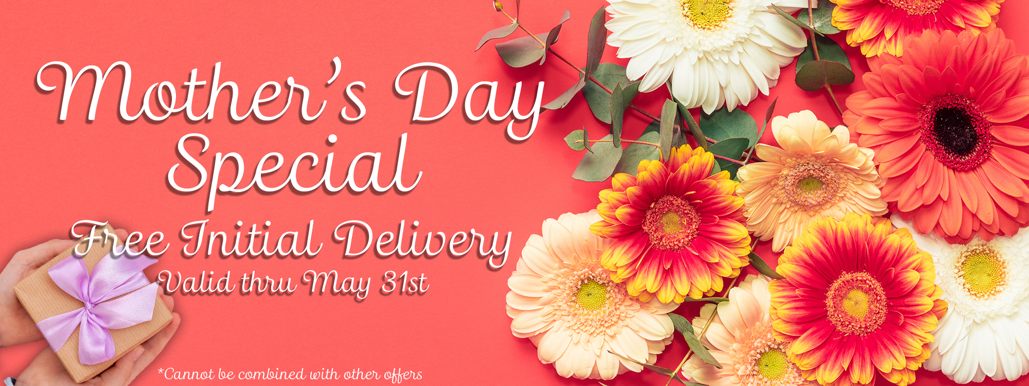 Mother's Day Special - Free Initial Delivery - Valid Thru May 31st *Cannot be combined with other offers
